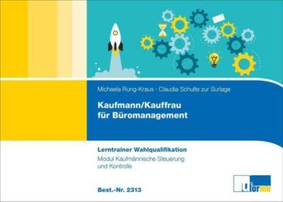 Kaufmann/Kauffrau für Büromanagement - Lerntrainer Wahlqualifikation - Modul Kaufmännische Steuerung und Kontrolle, Michaela Rung-Kraus, Claudia Schulte zur Surlage