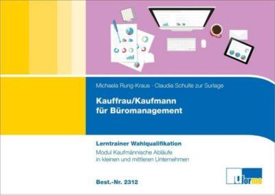 Kaufmann/Kauffrau für Büromanagement - Lerntrainer Wahlqualifikation - Modul Kaufmännische Abläufe in Kleinen und Mittle, Michaela Rung-Kraus, Claudia Schulte zur Surlage