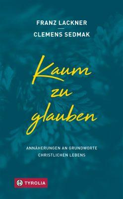 Kaum zu glauben, Clemens Sedmak, Franz Lackner