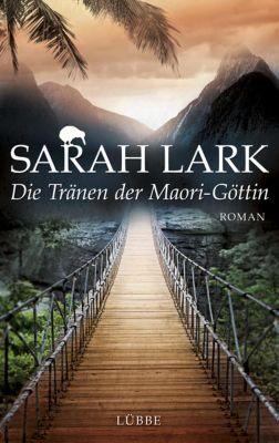 Kauri Trilogie Band 3: Die Tränen der Maori-Göttin, Sarah Lark