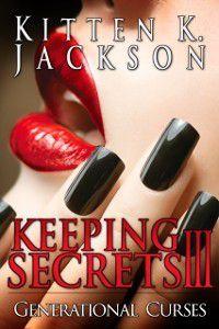 Keeping Secrets III: Generational Curses, Kitten K. Jackson