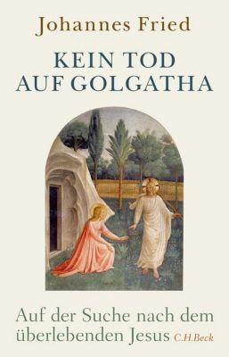 Kein Tod auf Golgatha - Johannes Fried |