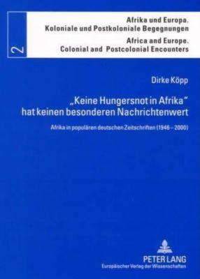 «Keine Hungersnot in Afrika» hat keinen besonderen Nachrichtenwert, Dirke Köpp