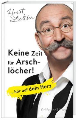 Keine Zeit für Arschlöcher! - Horst Lichter |