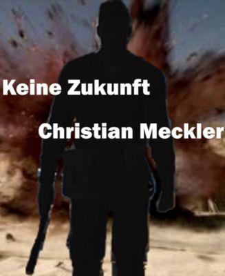 Keine Zukunft, Christian Meckler