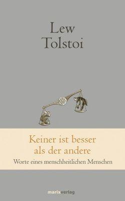 Keiner ist besser als der andere - Leo N. Tolstoi |