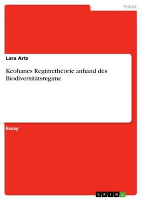 Keohanes Regimetheorie anhand des Biodiversitätsregime, Lara Artz