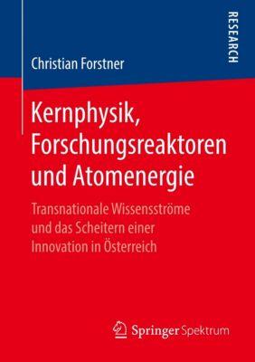 Kernphysik, Forschungsreaktoren und Atomenergie - Christian Forstner  