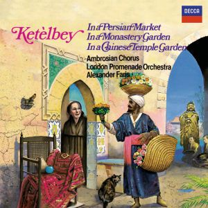 Ketèlbey: In a Persian Market, In a Monastery Garden & In a Chinese Temple Garden, Reeves, Dale, Faris, Lpo