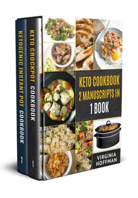 Keto Cookbook: 2 Manuscripts in 1 Book  -  Keto Crockpot Cookbook  -  Ketogenic Instant Pot Cookbook, Virginia Hoffman