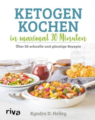Ketogen kochen in maximal 30 Minuten - Kyndra Holley |