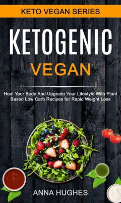 Ketogenic Vegan: Heal Your Body And Upgrade Your Lifestyle With Planet Based Low Carb Recipes For Rapid Weight Loss, Anna Hughes