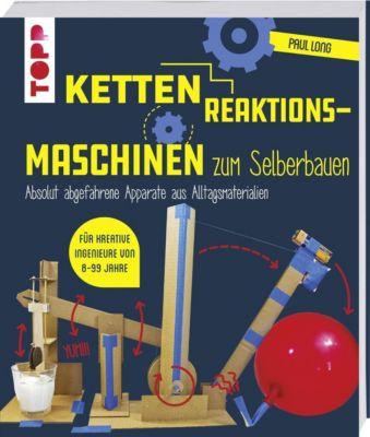 Kettenreaktions-Maschinen zum Selberbauen - Paul Long |