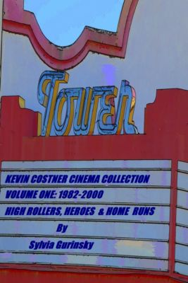 Kevin Costner Cinema Collection; Volume One: 1982-2000; High Rollers, Heroes & Home Runs, Sylvia Gurinsky
