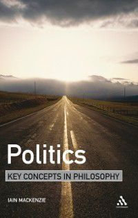 Key Concepts in Philosophy: Politics: Key Concepts in Philosophy, Iain Mackenzie