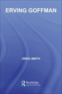 Key Sociologists: Erving Goffman, Greg Smith