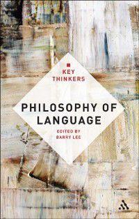 Key Thinkers: Philosophy of Language: The Key Thinkers