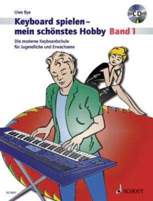 Keyboard spielen - mein schönstes Hobby, Die moderne Keyboardschule, m. Audio-CD, Uwe Bye