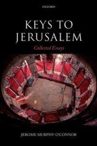 Keys to Jerusalem: Collected Essays, Jerome Murphy-O'Connor