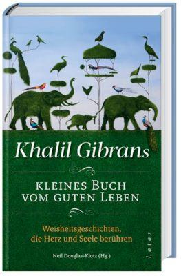 Khalil Gibrans kleines Buch vom guten Leben - Khalil Gibran |