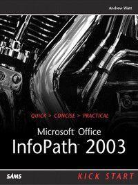Kick Start: Microsoft Office InfoPath 2003 Kick Start, Andrew H. Watt