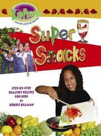 Kid Power: Super Snacks, Bobbie Kalman