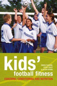 Kids' Football Fitness, Simon Thadani, Alison Byard, Steve Foley