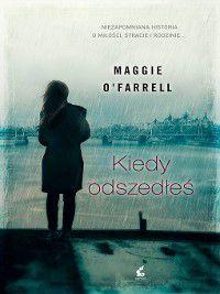 Kiedy odszedłeś, Maggie O'Farrell