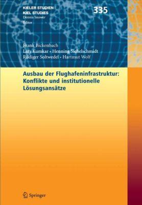 Kieler Studien - Kiel Studies: Ausbau der Flughafenstruktur: Konflikte und institutionelle Lösungsansätze, Frank Bickenbach, Rüdiger Soltwedel, Henning Sichelschmidt, Lars Kumkar, Hartmut Wolf