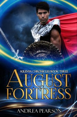 Kilenya Chronicles: August Fortress (Kilenya Chronicles, #3), Andrea Pearson