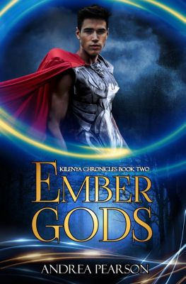 Kilenya Chronicles: Ember Gods (Kilenya Chronicles, #2), Andrea Pearson