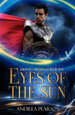 Kilenya Chronicles: Eyes of the Sun (Kilenya Chronicles, #5), Andrea Pearson
