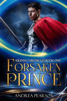 Kilenya Chronicles: Forsaken Prince (Kilenya Chronicles, #1), Andrea Pearson