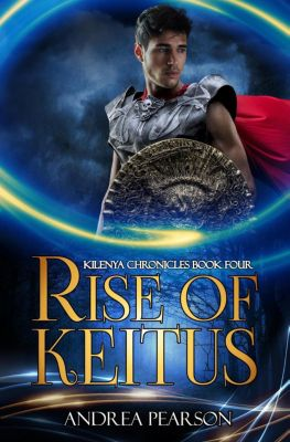 Kilenya Chronicles: Rise of Keitus (Kilenya Chronicles, #4), Andrea Pearson