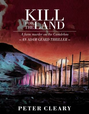 Kill for the Land - A Farm Murder on the Camdeboo - An Adam Geard Thriller, Peter Cleary