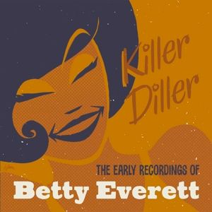 Killer Diller-The Early Recordings Of Betty Ever, Betty Everett