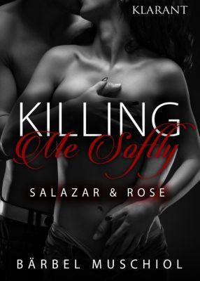 Killing Me Softly. Salazar und Rose, Bärbel Muschiol