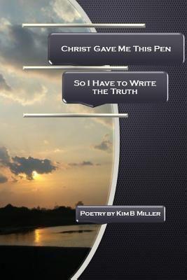 Kim Bois-Miller: Christ Gave Me This Pen, Kim B Miller
