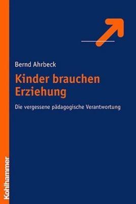 Kinder brauchen Erziehung, Bernd Ahrbeck