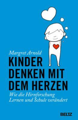 Kinder denken mit dem Herzen - Margret Arnold |