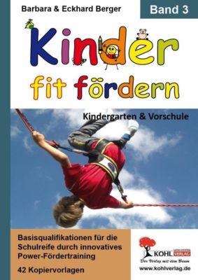 Kinder fit fördern in Kindergarten und Vorschule / Band 3, Barbara Berger, Eckhard Berger