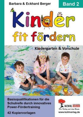 Kinder fit fördern in Kindergarten und Vorschule / Band 2, Barbara Berger, Eckhard Berger