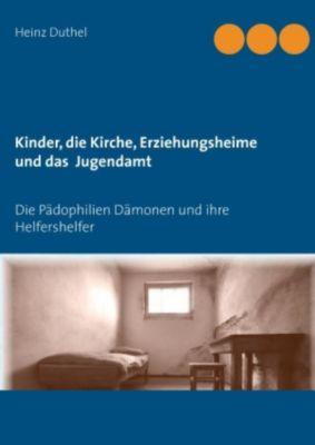 Kinder - Katholische Kirche-Erziehungsheime- Jugendamt, Heinz Duthel