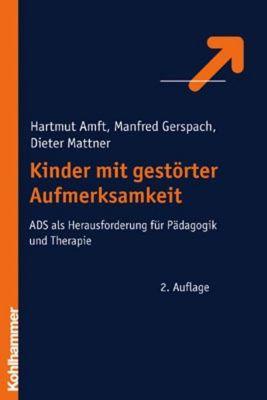 Kinder mit gestörter Aufmerksamkeit, Hartmut Amft, Manfred Gerspach, Dieter Mattner