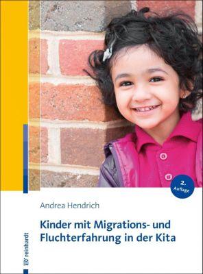 Kinder mit Migrations- und Fluchterfahrung in der Kita - Andrea Hendrich |