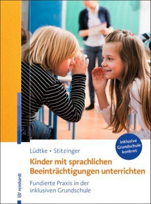 Kinder mit sprachlichen Beeinträchtigungen unterrichten, Ulrich Stitzinger, Ulrike M. Lüdtke