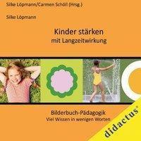 Kinder stärken mit Langzeitwirkung - Silke Löpmann |
