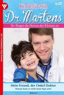Kinderärztin Dr. Martens: Kinderärztin Dr. Martens 22 - Arztroman, Britta Frey