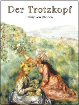 Kinderbücher bei Null Papier: Der Trotzkopf - Vollständige und illustrierte Fassung, Emmy von Rhoden