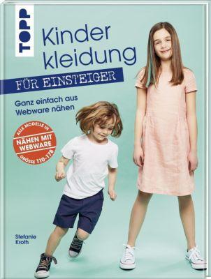 Kinderkleidung für Einsteiger. Ganz einfach aus Webware nähen - Stefanie Kroth |
